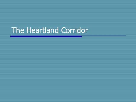 The Heartland Corridor. Introducing the Heartland Corridor The Heartland Corridor is a portfolio of intermodal based products designed to significantly.