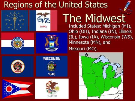 The Midwest Included States: Michigan (MI), Ohio (OH), Indiana (IN), Illinois (IL), Iowa (IA), Wisconsin (WS), Minnesota (MN), and Missouri (MO). Regions.
