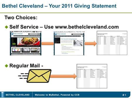 Welcome to MyBethel, Powered by CCBBETHEL CLEVELAND Bethel Cleveland – Your 2011 Giving Statement Two Choices:  Self Service – Use www.bethelcleveland.com.
