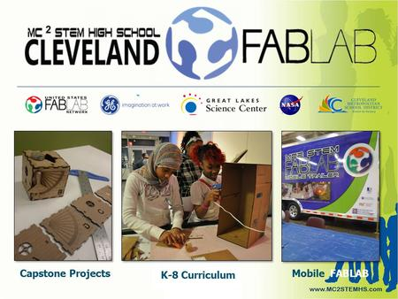 Capstone Projects K-8 Curriculum MobileFABLAB. 9 th Grade ► ► Great Lakes Science Center ► ► Downtown Cleveland ► ► Exposure to exhibits ► ► Partnerships.