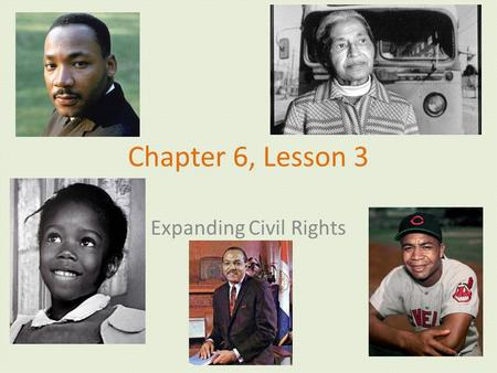 Chapter 6, Lesson 3 Expanding Civil Rights. The Civil Rights Movement ________________________are rights to freedom and equality. The goal of the Civil.