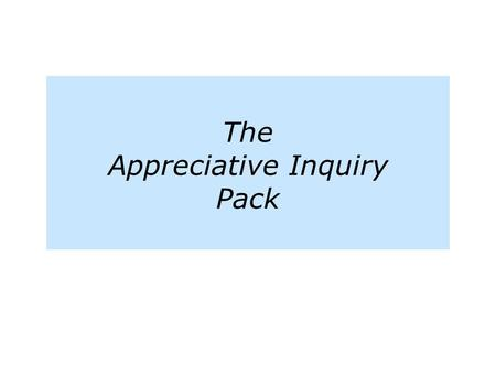 The Appreciative Inquiry Pack.