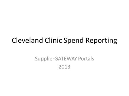 Cleveland Clinic Spend Reporting SupplierGATEWAY Portals 2013.