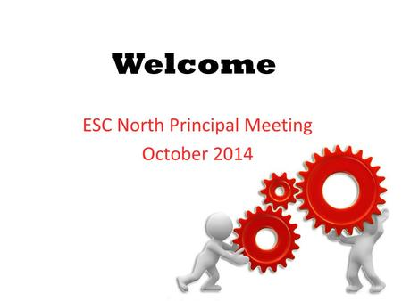 Welcome ESC North Principal Meeting October 2014.