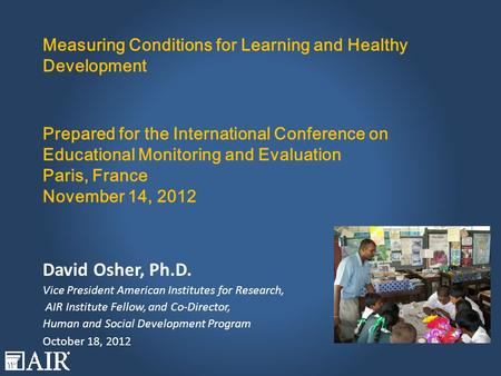 Measuring Conditions for Learning and Healthy Development Prepared for the International Conference on Educational Monitoring and Evaluation Paris, France.
