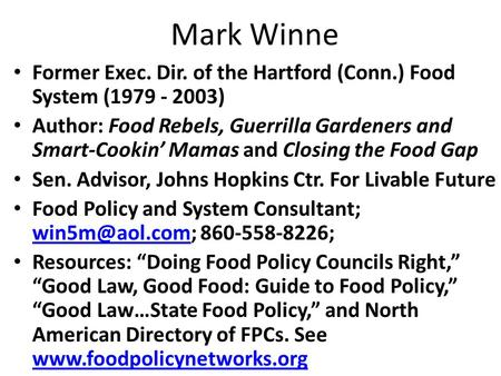 Mark Winne Former Exec. Dir. of the Hartford (Conn.) Food System (1979 - 2003) Author: Food Rebels, Guerrilla Gardeners and Smart-Cookin' Mamas and Closing.