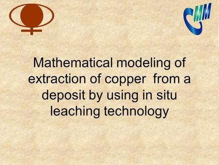 Mathematical modeling of extraction of copper from a deposit by using in situ leaching technology.