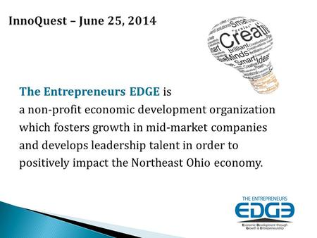 The Entrepreneurs EDGE is a non-profit economic development organization which fosters growth in mid-market companies and develops leadership talent in.