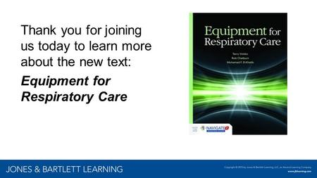 Thank you for joining us today to learn more about the new text: Equipment for Respiratory Care.