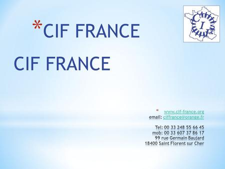CIF FRANCE * CIF FRANCE. -CIP: Cleveland International Program was founded in Cleveland on 1956 by a German layer, Henry Ollendorff who emigrated from.