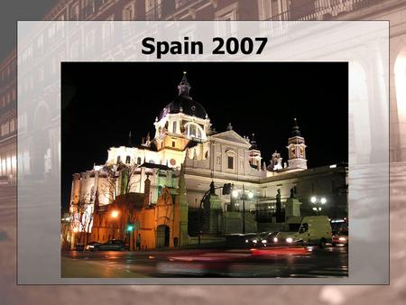 Spain 2007. Quick Checklist Passport Visa Cell Phone Credit Card ATM card 1 USD = 0.7676 EUR 1 EUR = 1.3025 USD.