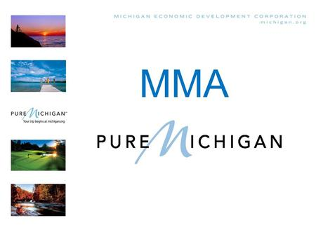 MMA. In 2006, we created a new brand for Michigan.
