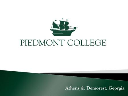 Athens & Demorest, Georgia. Why Piedmont? Small Class Sizes - Professors know who you are. Interactive Learning No fees! Family-Type Atmosphere. COMPASS.