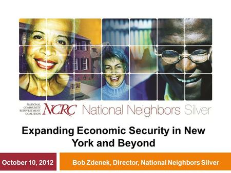 Bob Zdenek, Director, National Neighbors Silver Expanding Economic Security in New York and Beyond October 10, 2012.