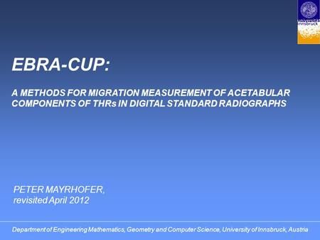 Department of Engineering Mathematics, Geometry and Computer Science, University of Innsbruck, Austria EBRA-CUP: A METHODS FOR MIGRATION MEASUREMENT OF.