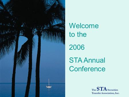 The STA Securities Transfer Association, Inc. Welcome to the 2006 STA Annual Conference.