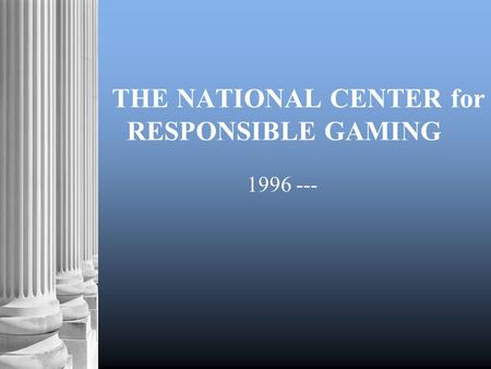 THE NATIONAL CENTER for RESPONSIBLE GAMING 1996 ---