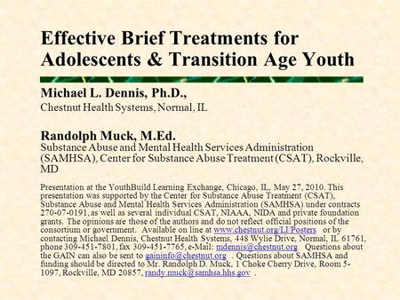 Effective Brief Treatments for Adolescents & Transition Age Youth Michael L. Dennis, Ph.D., Chestnut Health Systems, Normal, IL Randolph Muck, M.Ed. Substance.