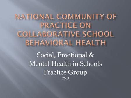 Social, Emotional & Mental Health in Schools Practice Group 2009.