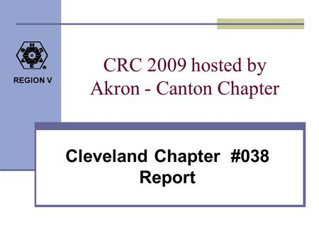 REGION V CRC 2009 hosted by Akron - Canton Chapter Cleveland Chapter #038 Report.