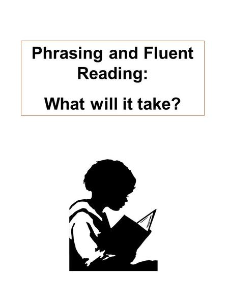 Phrasing and Fluent Reading: What will it take?.