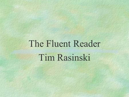 The Fluent Reader Tim Rasinski. Preview Here are the main ideas from the chapters we will be reading and discussing today. What do you already know? What.