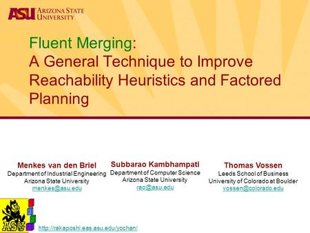 Fluent Merging: A General Technique to Improve Reachability Heuristics and Factored Planning Menkes van den Briel Department of Industrial Engineering.