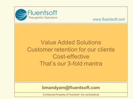 Value Added Solutions Customer retention for our clients Cost-effective That's our 3-fold mantra  Confidential.