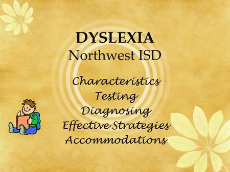 DYSLEXIA Northwest ISD Characteristics Testing Diagnosing Effective Strategies Accommodations.