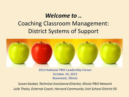 Welcome to.. Coaching Classroom Management: District Systems of Support 2013 National PBIS Leadership Forum October 10, 2013 Rosemont, Illinois Susan Gasber,