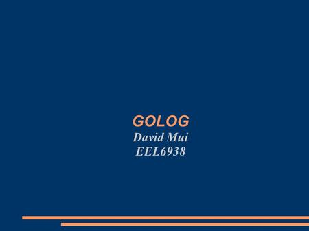 GOLOG David Mui EEL6938. Outline Introduction Situational Calculus GOLOG Personal Banking Assistant Using GOLOG ConGOLOG – GOLOG variant Conclusion.