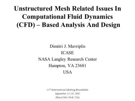 Unstructured Mesh Related Issues In Computational Fluid Dynamics (CFD) – Based Analysis And Design Dimitri J. Mavriplis ICASE NASA Langley Research Center.