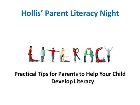 Hollis' Parent Literacy Night Practical Tips for Parents to Help Your Child Develop Literacy.