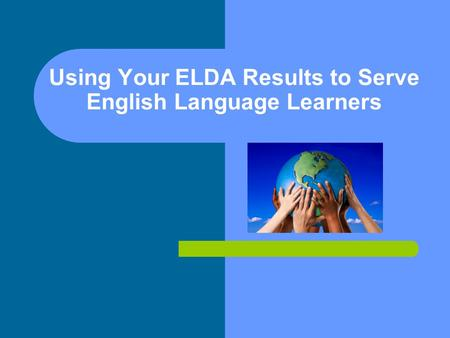 Using Your ELDA Results to Serve English Language Learners.