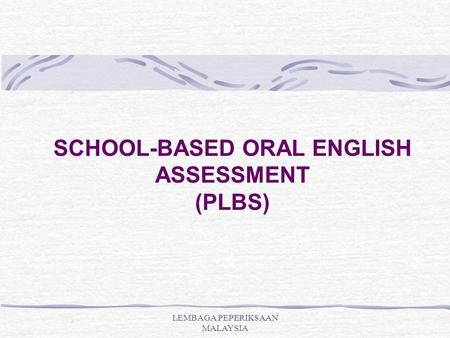SCHOOL-BASED ORAL ENGLISH ASSESSMENT (PLBS)