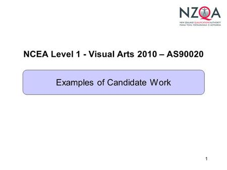 1 NCEA Level 1 - Visual Arts 2010 – AS90020 Examples of Candidate Work.