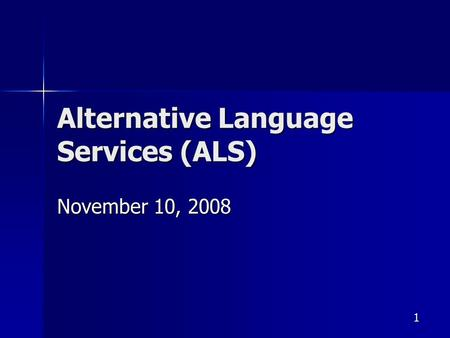 1 Alternative Language Services (ALS) November 10, 2008.