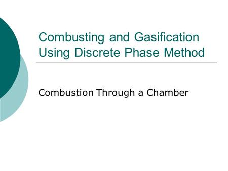 Combusting and Gasification Using Discrete Phase Method Combustion Through a Chamber.
