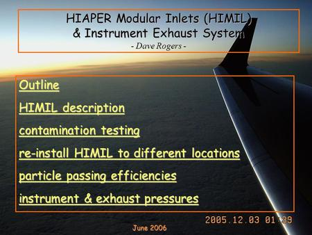 HIAPER Modular Inlets (HIMIL) & Instrument Exhaust System - Dave Rogers - Outline HIMIL description contamination testing re-install HIMIL to different.