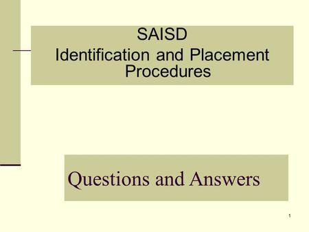 1 SAISD Identification and Placement Procedures Questions and Answers.