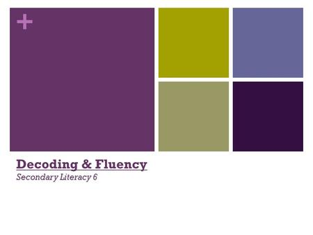 + Secondary Literacy 6 Decoding & Fluency Secondary Literacy 6.