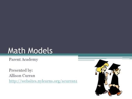 Math Models Parent Academy Presented by: Allison Curran