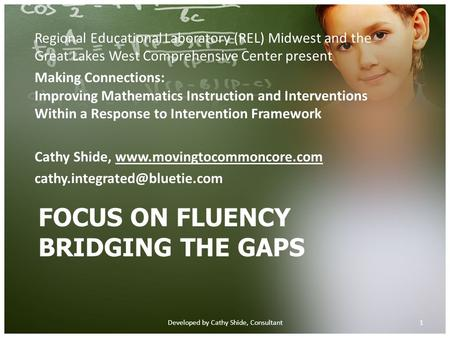 FOCUS ON FLUENCY BRIDGING THE GAPS Regional Educational Laboratory (REL) Midwest and the Great Lakes West Comprehensive Center present Making Connections: