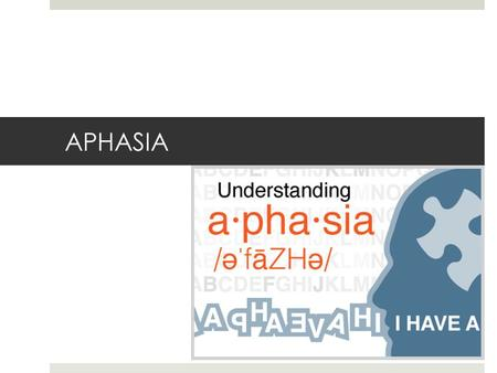 "APHASIA. What is it?  ""Acquired language dysfunction due to neurological injury or disease""  Most common cause is stroke (about 25-40% of stroke patients."