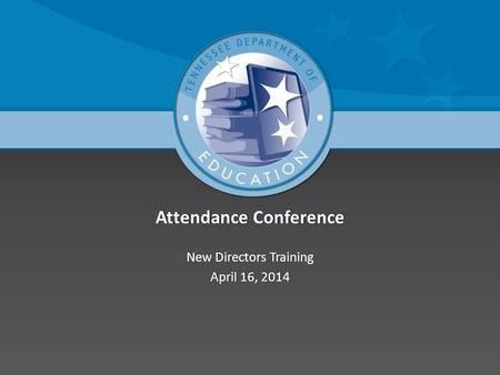 Attendance ConferenceAttendance Conference New Directors TrainingNew Directors Training April 16, 2014April 16, 2014.