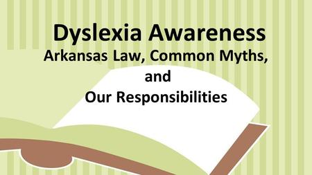 Dyslexia Awareness Arkansas Law, Common Myths, and Our Responsibilities.
