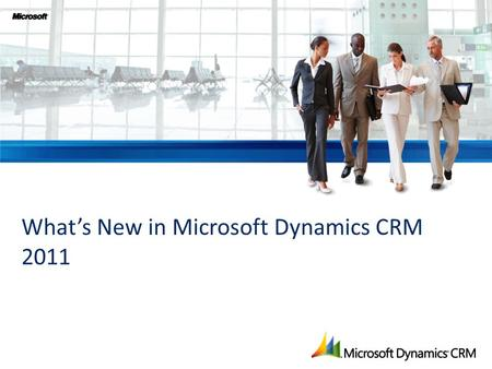 What's New in Microsoft Dynamics CRM 2011.  Customers have unparalleled access to product information  Barriers to switching rapidly eroding  Staff.