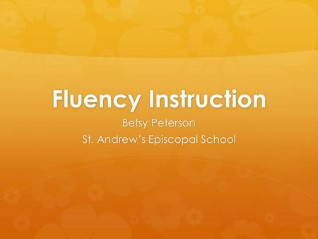 Fluency Instruction Betsy Peterson St. Andrew's Episcopal School.