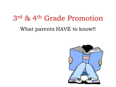 3 rd & 4 th Grade Promotion What parents HAVE to know!!