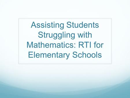 Assisting Students Struggling with Mathematics: RTI for Elementary Schools.